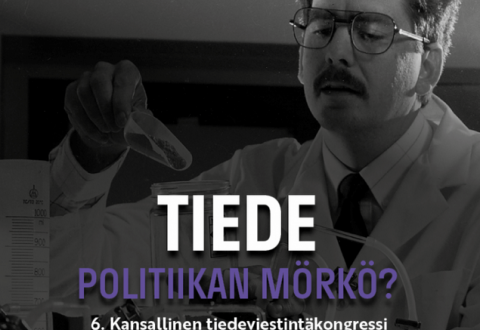 Tiede - politiikan mörkö. The 6th National Congress of Science Communication in Finland.